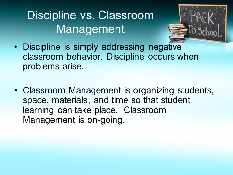 Discipline vs. Classroom Management Discipline is simply addressing negative classroom behavior.