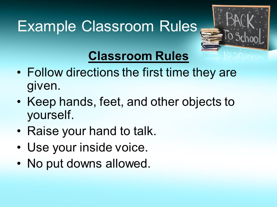 Example Classroom Rules Classroom Rules Follow directions the first time they are given.