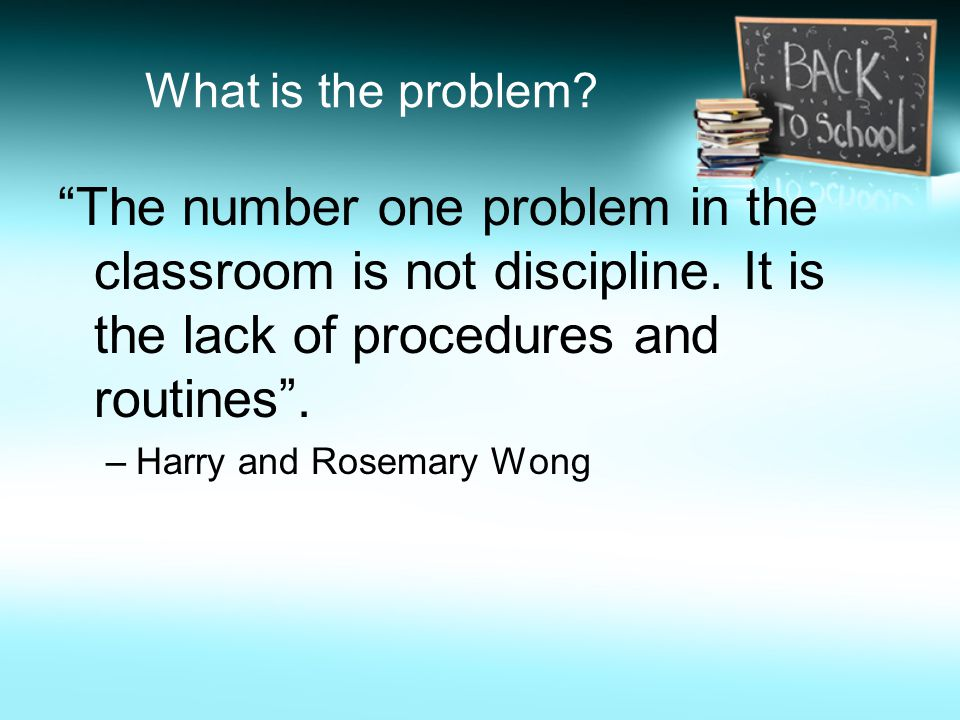 What is the problem. The number one problem in the classroom is not discipline.