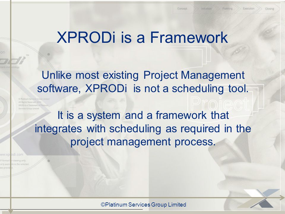 ©Platinum Services Group Limited Unlike most existing Project Management software, XPRODi is not a scheduling tool.