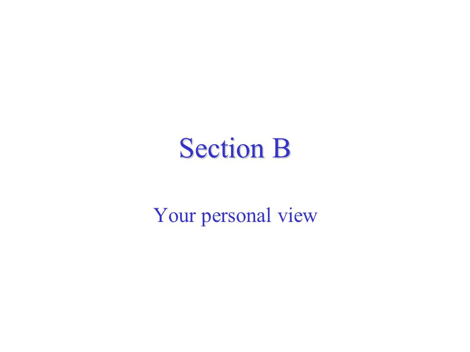 Section B Your personal view