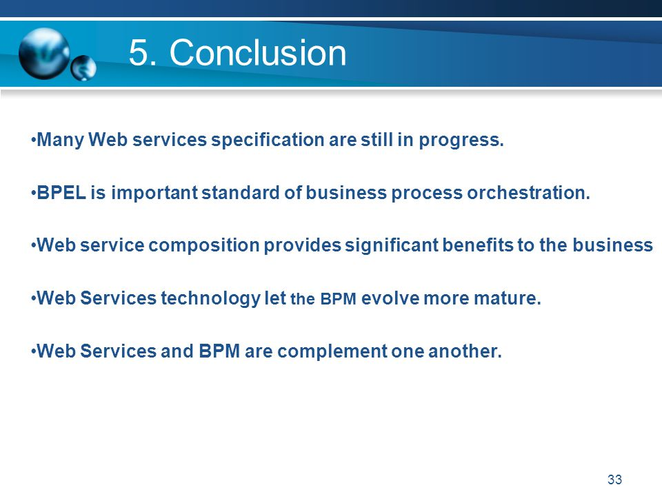 33 5. Conclusion Many Web services specification are still in progress.
