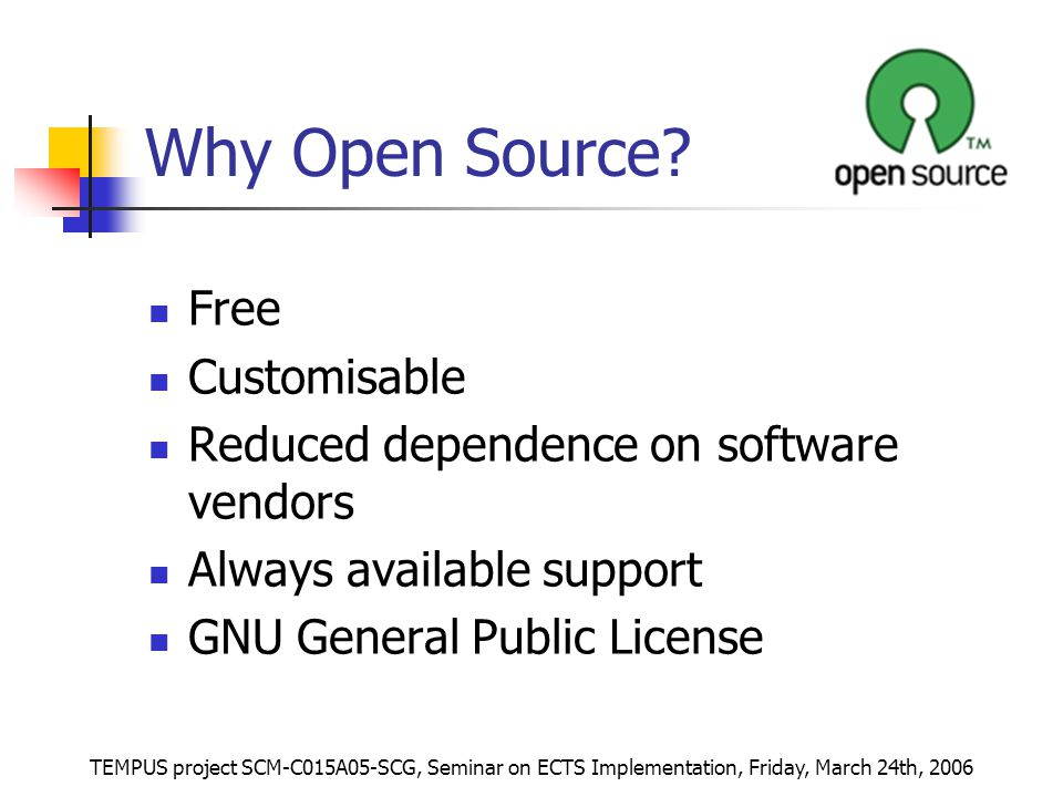 TEMPUS project SCM-C015A05-SCG, Seminar on ECTS Implementation, Friday, March 24th, 2006 Why Open Source.