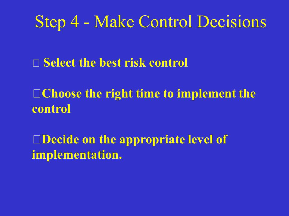 Action 3 - Prioritize Risk Controls  Get operator input  The best controls minimize the threats of harm to an acceptable level, while allowing completion of the mission.