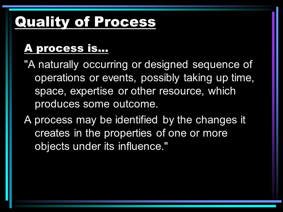 Quality of Process A process is...
