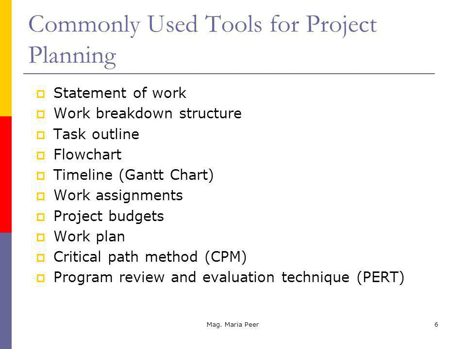 Mag. Maria Peer6 Commonly Used Tools for Project Planning Statement of work Work breakdown structure Task outline Flowchart Timeline (Gantt Chart) Wor