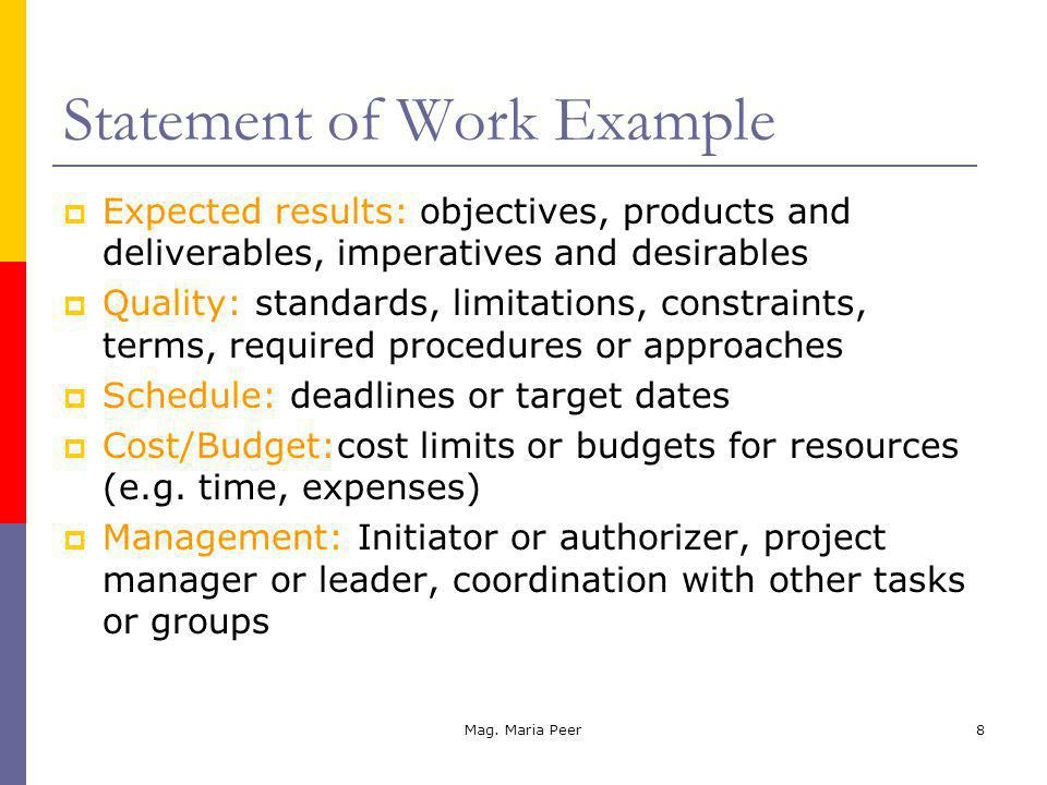 Mag. Maria Peer8 Statement of Work Example Expected results: objectives, products and deliverables, imperatives and desirables Quality: standards, lim