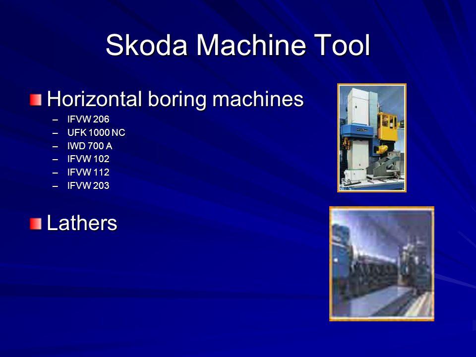 Skoda Machine Tool Horizontal boring machines –IFVW 206 –UFK 1000 NC –IWD 700 A –IFVW 102 –IFVW 112 –IFVW 203 Lathers