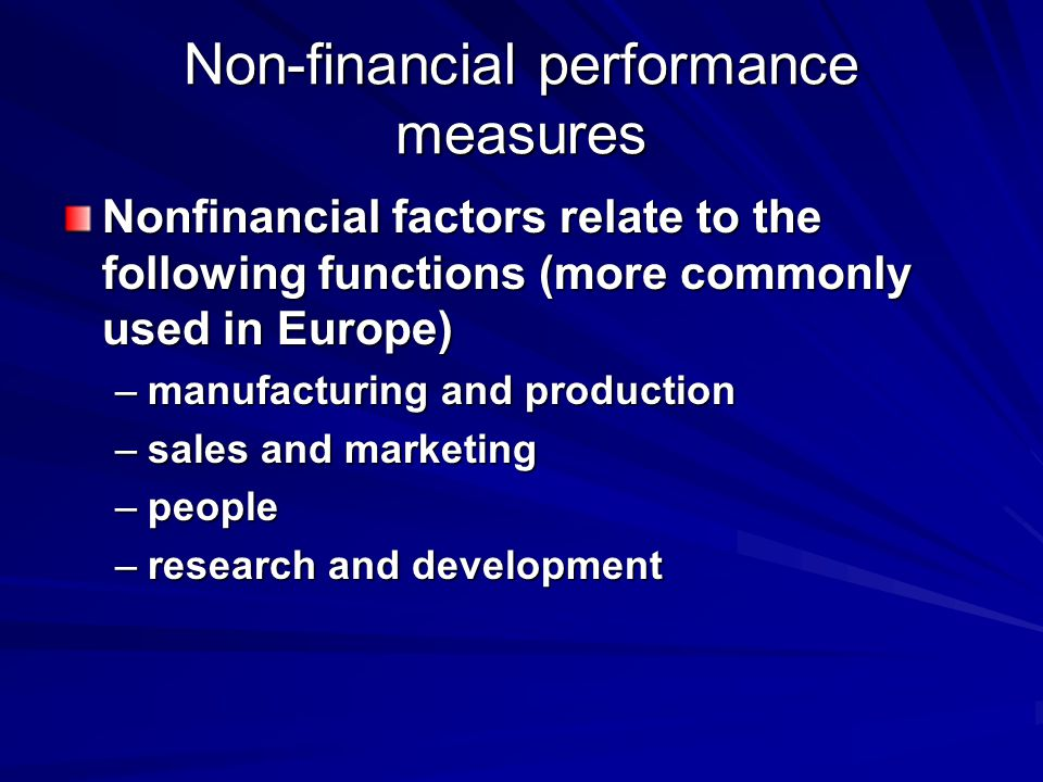 Non-financial performance measures Nonfinancial factors relate to the following functions (more commonly used in Europe) –manufacturing and production –sales and marketing –people –research and development