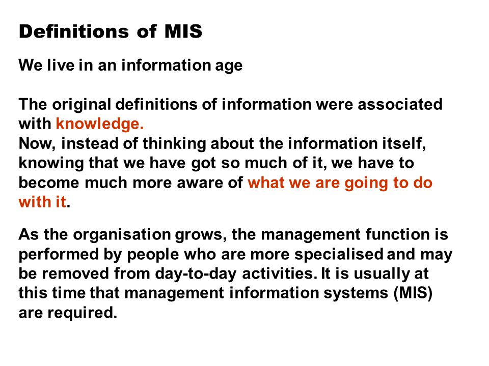 Definitions of MIS We live in an information age The original definitions of information were associated with knowledge. Now, instead of thinking abou