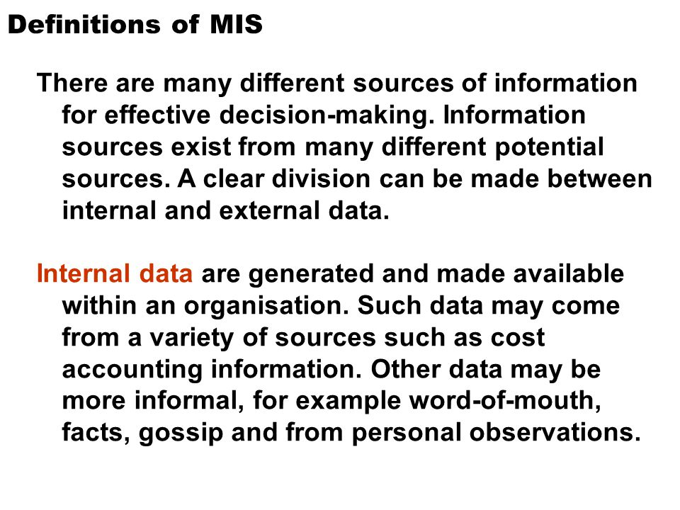 Definitions of MIS There are many different sources of information for effective decision-making. Information sources exist from many different potent