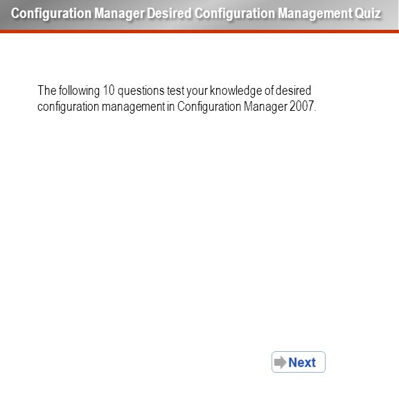 The following 10 questions test your knowledge of desired configuration management in Configuration Manager 2007. Configuration Manager Desired Config