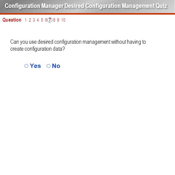 Can you use desired configuration management without having to create configuration data? Question 1 2 3 4 5 6 7 8 9 10 Configuration Manager Desired