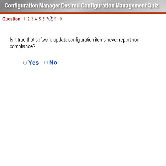 Is it true that software update configuration items never report non- compliance? Question 1 2 3 4 5 6 7 8 9 10 Configuration Manager Desired Configur