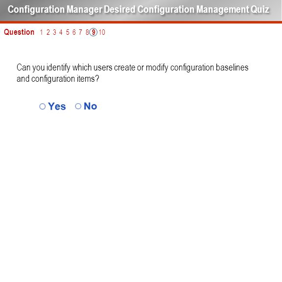 Can you identify which users create or modify configuration baselines and configuration items? Question 1 2 3 4 5 6 7 8 9 10 Configuration Manager Des
