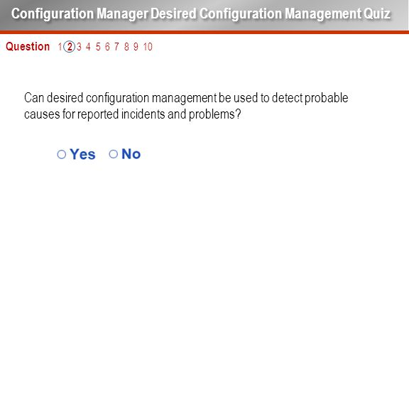Can desired configuration management be used to detect probable causes for reported incidents and problems? Question 1 2 3 4 5 6 7 8 9 10 Configuratio