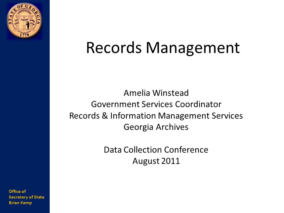 Office of Secretary of State Brian Kemp Records Management Amelia Winstead Government Services Coordinator Records & Information Management Services G