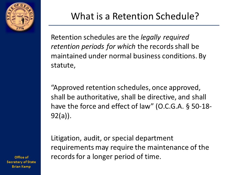 Office of Secretary of State Brian Kemp Retention schedules are the legally required retention periods for which the records shall be maintained under