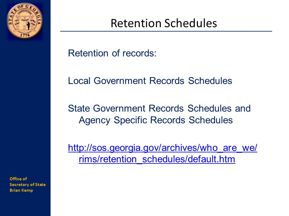 Office of Secretary of State Brian Kemp Retention of records: Local Government Records Schedules State Government Records Schedules and Agency Specifi