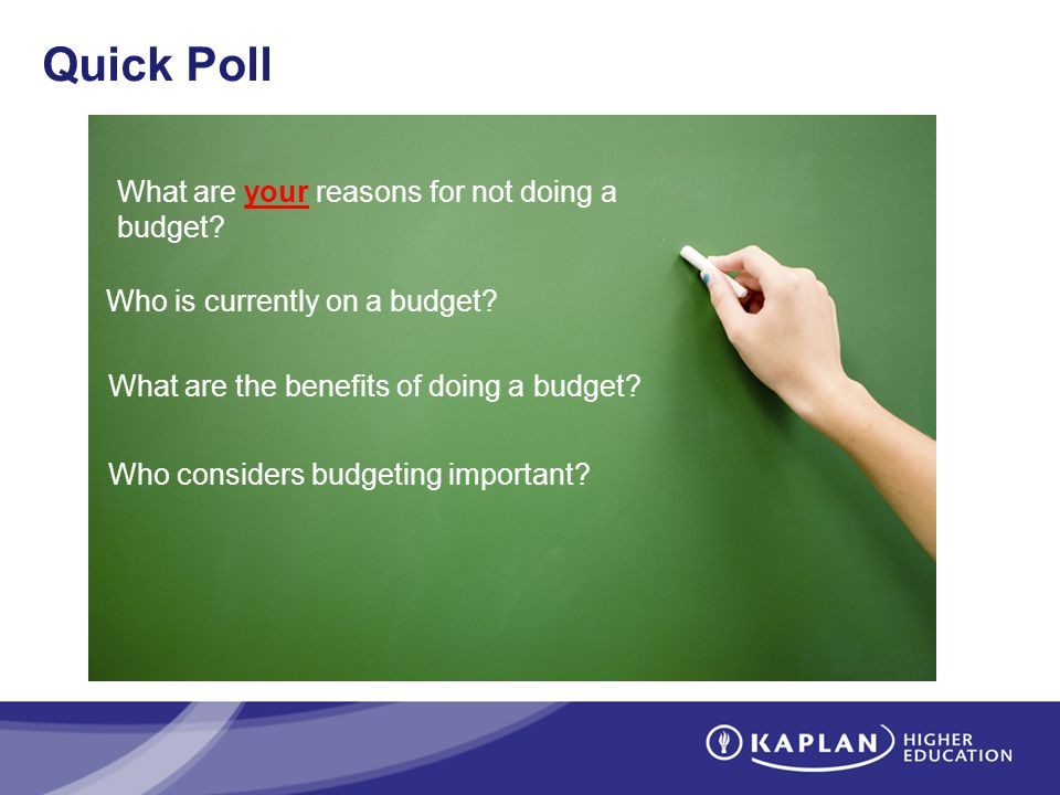 Quick Poll What are your reasons for not doing a budget? Who considers budgeting important? Who is currently on a budget? What are the benefits of doi