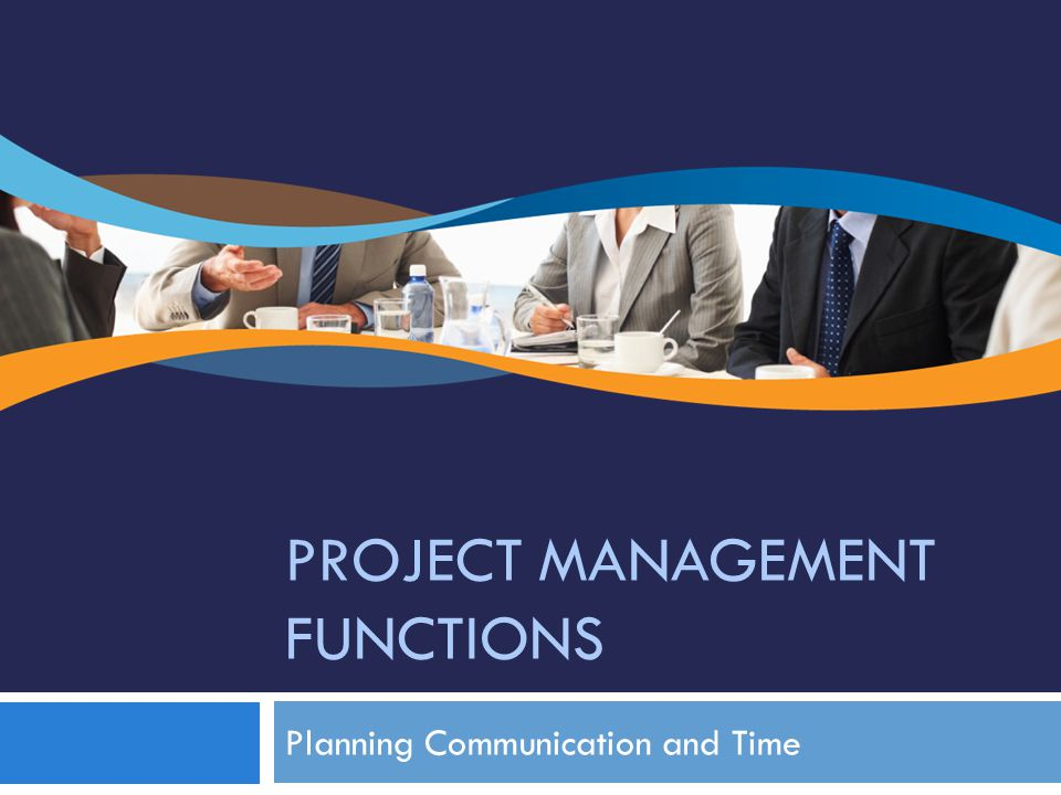 PROJECT MANAGEMENT FUNCTIONS Planning Communication and Time