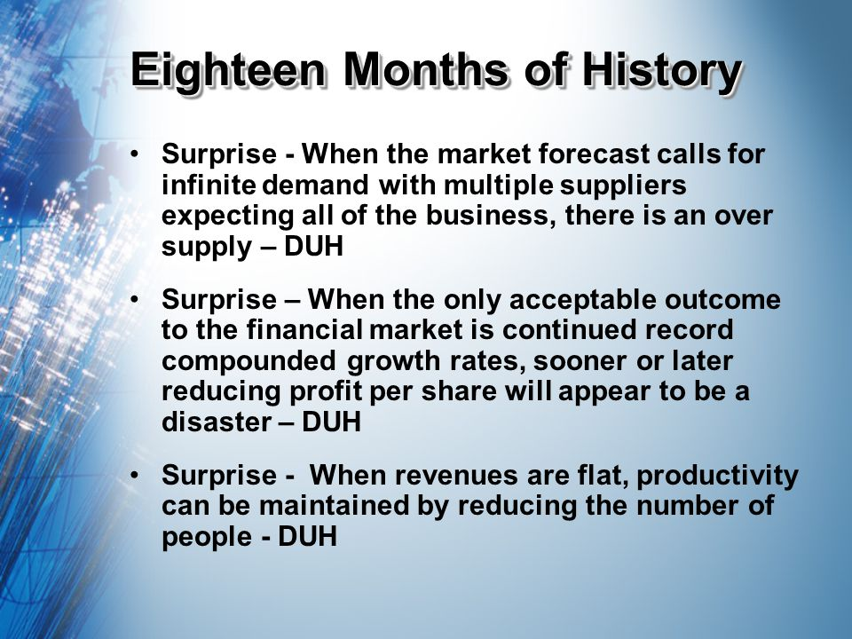 Eighteen Months of History Surprise - When the market forecast calls for infinite demand with multiple suppliers expecting all of the business, there
