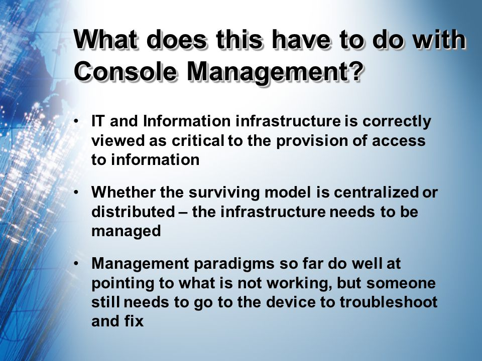 What does this have to do with Console Management? IT and Information infrastructure is correctly viewed as critical to the provision of access to inf