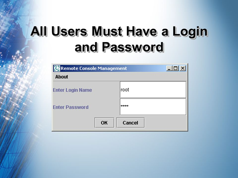 All Users Must Have a Login and Password