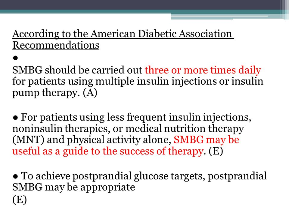According to the American Diabetic Association Recommendations SMBG should be carried out three or more times daily for patients using multiple insuli