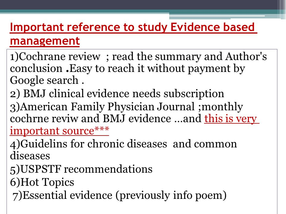 Important reference to study Evidence based management 1)Cochrane review ; read the summary and Author's conclusion.Easy to reach it without payment b