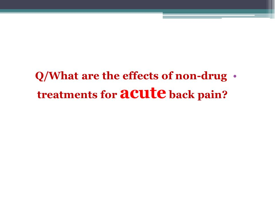 Q/What are the effects of non-drug treatments for acute back pain?