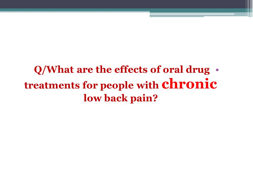 Q/What are the effects of oral drug treatments for people with chronic low back pain?