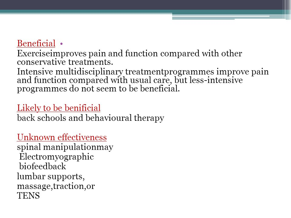 Beneficial Exerciseimproves pain and function compared with other conservative treatments. Intensive multidisciplinary treatmentprogrammes improve pai