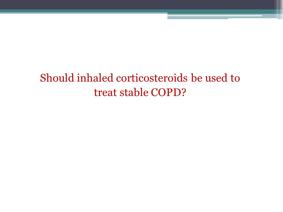 Should inhaled corticosteroids be used to treat stable COPD?