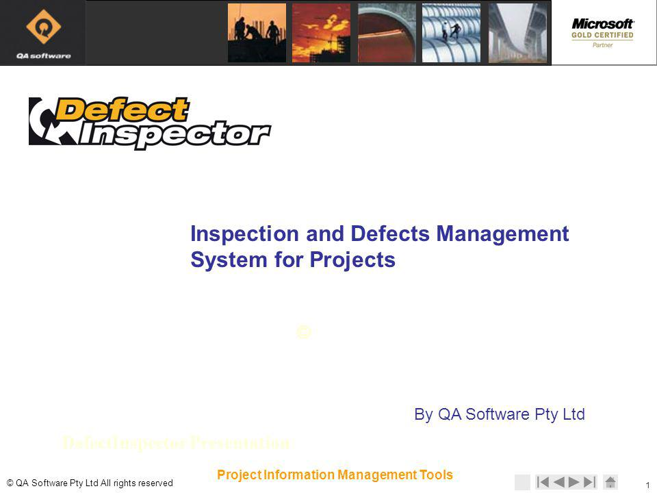 © © QA Software Pty Ltd All rights reserved 12 Project Information Management Tools Standardise Capture Defect list on site Photographic Records 12 Project Information Management Tools DefectInspector Benefits Inspection Procedure One time data entry Permanent visual record Streamline handovers Audit trail Historical record increases responsibility Improved cost management process