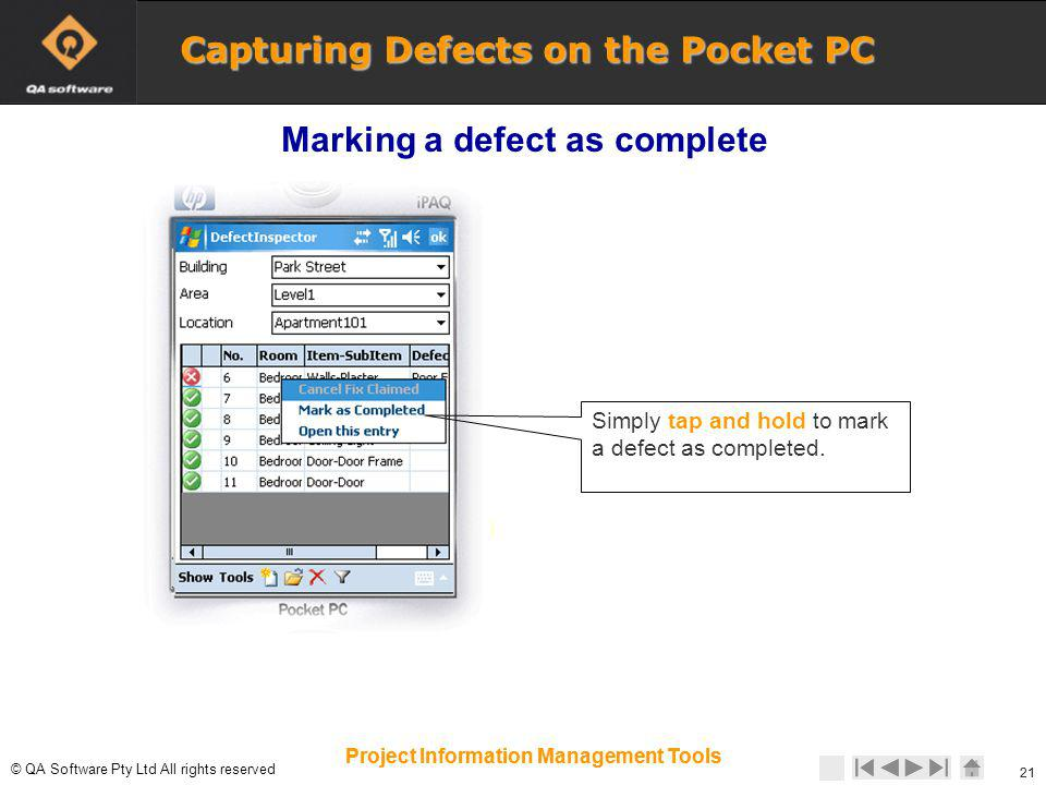 © © QA Software Pty Ltd All rights reserved 21 Project Information Management Tools Simply tap and hold to mark a defect as completed. 21 Project Info