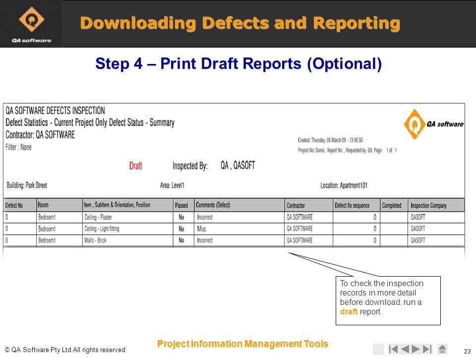 © © QA Software Pty Ltd All rights reserved 23 Project Information Management Tools To check the inspection records in more detail before download, run a draft report.