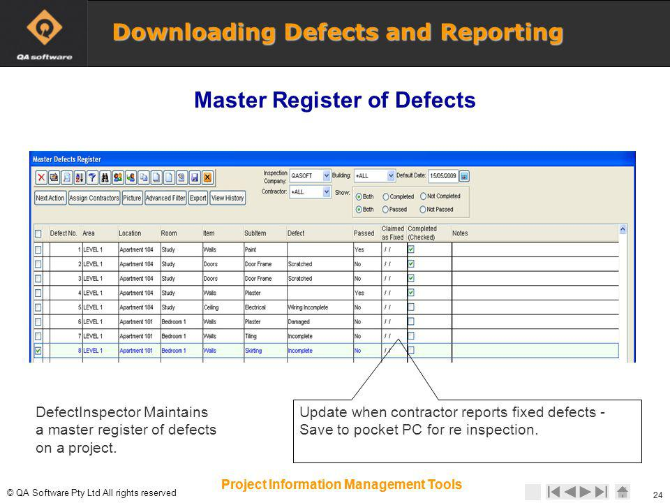 © © QA Software Pty Ltd All rights reserved 24 Project Information Management Tools DefectInspector Maintains a master register of defects on a project.