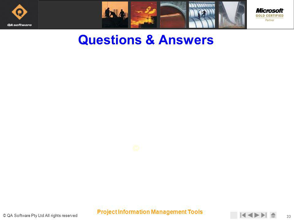 © © QA Software Pty Ltd All rights reserved 33 Project Information Management Tools Questions & Answers