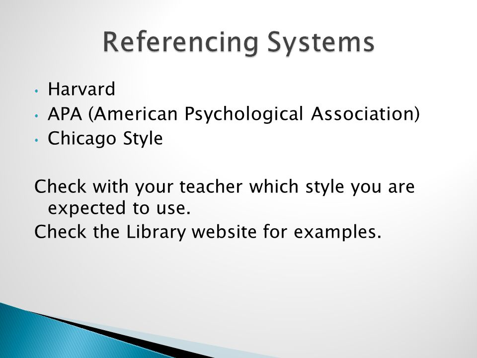Harvard APA (American Psychological Association) Chicago Style Check with your teacher which style you are expected to use.