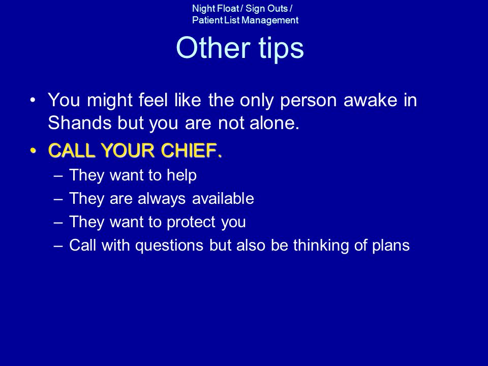 Night Float / Sign Outs / Patient List Management Other tips You might feel like the only person awake in Shands but you are not alone.