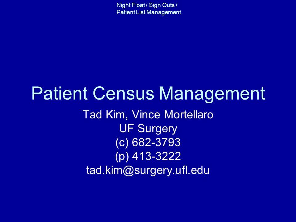 Night Float / Sign Outs / Patient List Management Patient Census Management Tad Kim, Vince Mortellaro UF Surgery (c) 682-3793 (p) 413-3222 tad.kim@surgery.ufl.edu