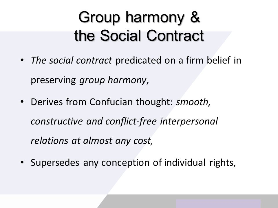 Copyright © Wondershare Software Group harmony & the Social Contract The social contract predicated on a firm belief in preserving group harmony, Derives from Confucian thought: smooth, constructive and conflict-free interpersonal relations at almost any cost, Supersedes any conception of individual rights,