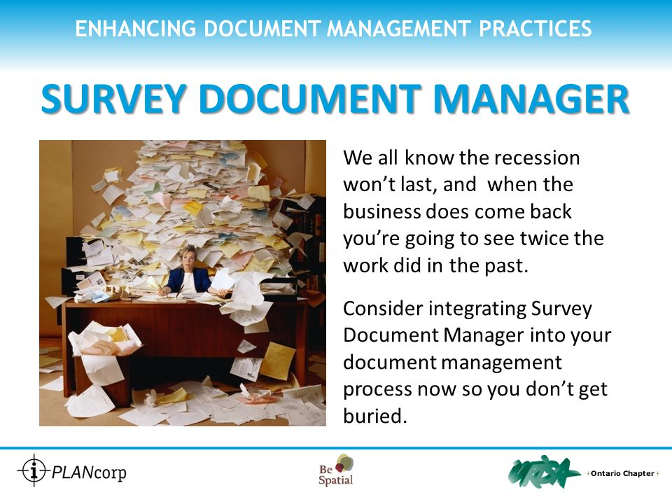 ENHANCING DOCUMENT MANAGEMENT PRACTICES SURVEY DOCUMENT MANAGER We all know the recession wont last, and when the business does come back youre going to see twice the work did in the past.