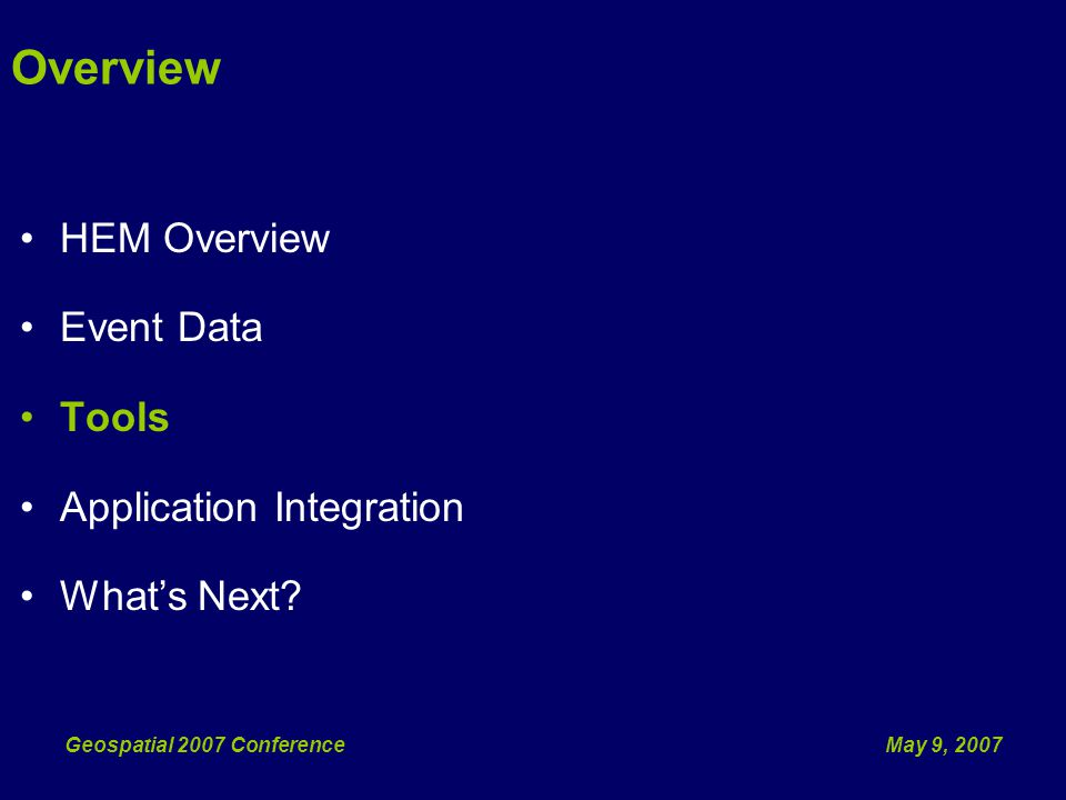 May 9, 2007Geospatial 2007 Conference HEM Overview Event Data Tools Application Integration Whats Next.