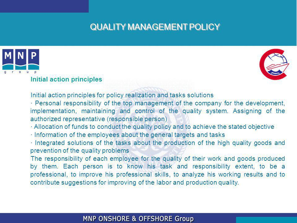 QUALITY MANAGEMENT POLICY Initial action principles Initial action principles for policy realization and tasks solutions · Personal responsibility of the top management of the company for the development, implementation, maintaining and control of the quality system.