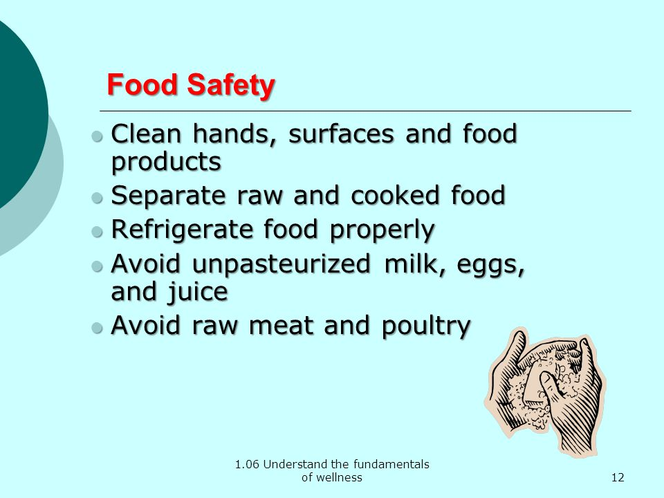 1.06 Understand the fundamentals of wellness Food Safety Clean hands, surfaces and food products Clean hands, surfaces and food products Separate raw