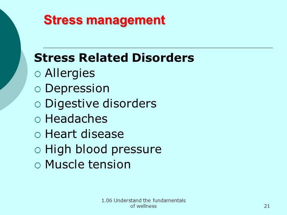 1.06 Understand the fundamentals of wellness Stress management Stress Related Disorders Allergies Depression Digestive disorders Headaches Heart disea