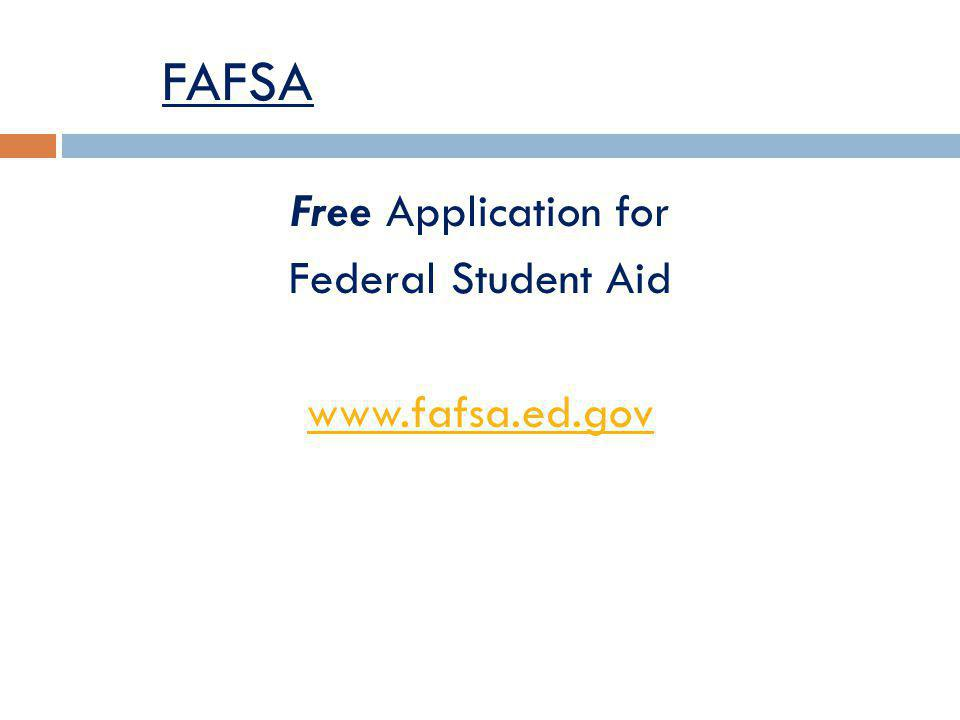 FAFSA Free Application for Federal Student Aid www.fafsa.ed.gov