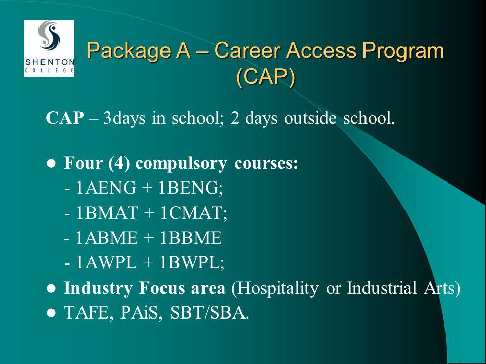 Package A – Career Access Program (CAP) CAP – 3days in school; 2 days outside school.